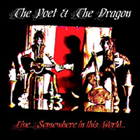 The Poet And Dragon - Live... Somewhere In This World (2004)